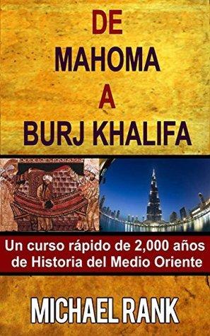 De Mahoma a Burj Khalifa: Un curso rápido de 2,000 años de Historia del Medio Oriente Michael Rank