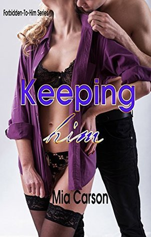 KEEPING HIM (A to Z Forbidden-To-Him, #11)  by  Mia Carson