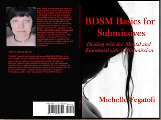 BDSM Basics for Submissives - Dealing with the Mental and Emotional Side of BDSM  by  Michelle Fegatofi