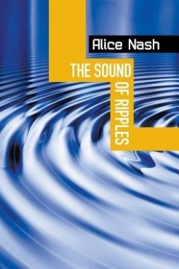 THE SOUND OF RIPPLES Alice Nash