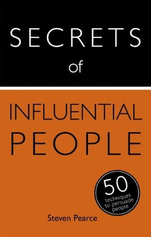 Secrets of Influential People: 50 Strategies to Persuade People: Teach Yourself (Secrets of Series)  by  Steven Pearce