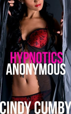 Hypnotics Anonymous (Erotic Hypnosis and Mind Control)  by  Cindy Cumby