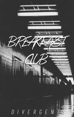 breakfast club  by  divergents