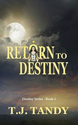 Return to Destiny (Destiny Series Book 2) T. J. Tandy