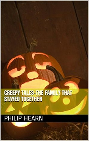 CREEPY TALES-THE FAMILY THAT STAYED TOGETHER  by  PHILIP HEARN