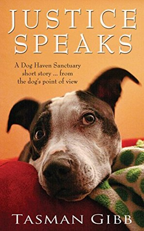 Justice Speaks: Dog Haven Sanctuary Short Story (Dog Haven Sanctuary Romance Book 3)  by  Tasman Gibb
