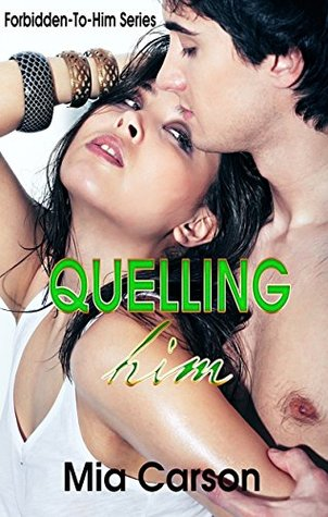 QUELLING HIM (A to Z Forbidden-To-Him, #17)  by  Mia Carson