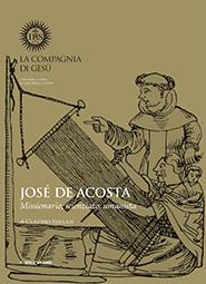 José De Acosta - Missionario, scienziato, umanista Claudio Ferlan