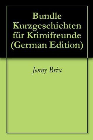 Bundle Kurzgeschichten für Krimifreunde  by  Jenny Brix