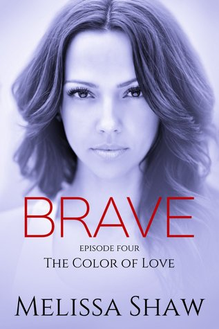The Color of Love (BRAVE #4)  by  Melissa Shaw