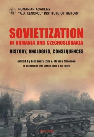 Sovietization in Romania and Czechoslovakia: History, Analogies, Consequences Alexandru Zub