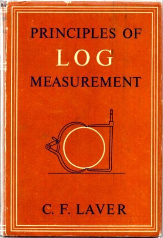 Principles of Log measurement  by  C.F. Laver