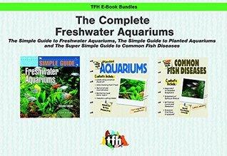 The Complete Freshwater Aquarium (TFH E-Book Bundles)  by  David E. Boruchowitz
