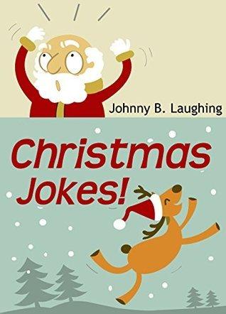 Christmas Jokes: Funny Christmas Jokes  by  Johnny B. Laughing