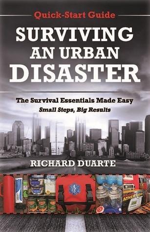 Surviving An Urban Disaster: Quick-Start Guide  by  Richard Duarte