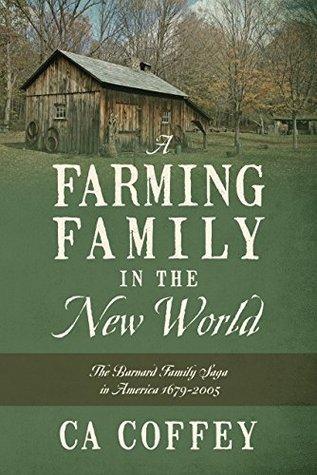 A Farming Family in the New World: The Barnard Family Saga in America 1679-2005 C.A. Coffey