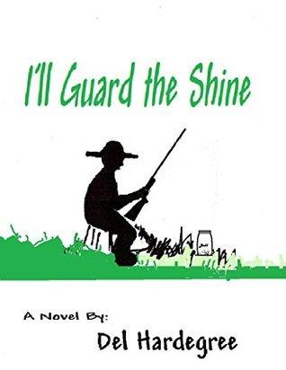Ill Guard the Shine  by  Del Hardegree