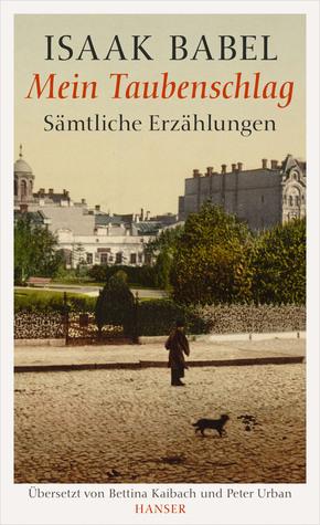 Mein Taubenschlag.Sämtliche Erzählungen.  by  Isaac Babel