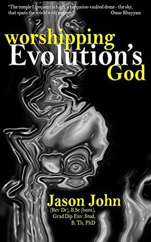 Worshipping Evolutions God  by  Jason John