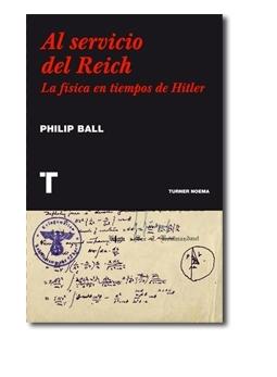 Al servicio del Reich. La física en tiempos de Hitler Philip Ball