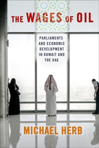 The Wages of Oil: Parliaments and Economic Development in Kuwait and the UAE Michael Herb