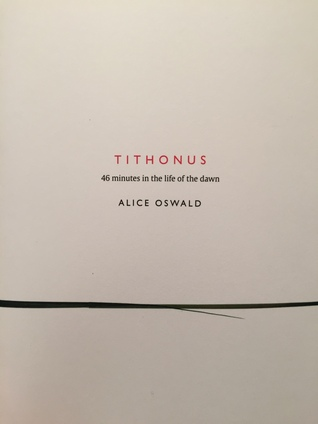 Tithonus: 46 minutes in the life of the dawn Alice Oswald