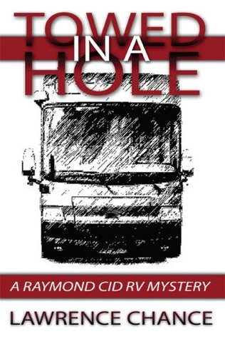 Towed In A Hole (A Raymond Cid RV Mystery Book 1)  by  Lawrence Chance
