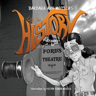 Little Miss HISTORY Travels to FORDS THEATER Barbara Ann Mojica