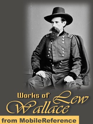 Works of Lew Wallace: Ben-Hur: A Tale of the Christ & The Prince of India  by  Lew Wallace