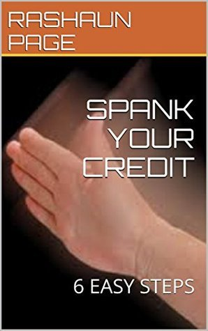 SPANK YOUR CREDIT: 6 EASY STEPS  by  Rashaun Page