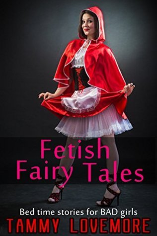 Fetish Fairy Tales: Bed time stories for BAD girls Tammy Lovemore