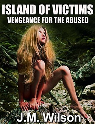 Island of Victims: Vengeance for the Abused  by  J.M. Wilson