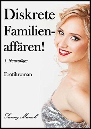 Diskrete Familienaffären! 1. Neuauflage: Erotischer Roman  by  Sunny Munich
