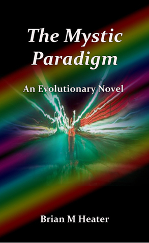 The Mystic Paradigm  by  Brian M. Heater