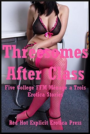 Threesomes After Class: Five College FFM Ménage a Trois Erotica Stories  by  Regina Walters