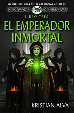 El Emperador Inmortal (Los Dragones de Durn Saga nº 3)  by  Kristian Alva