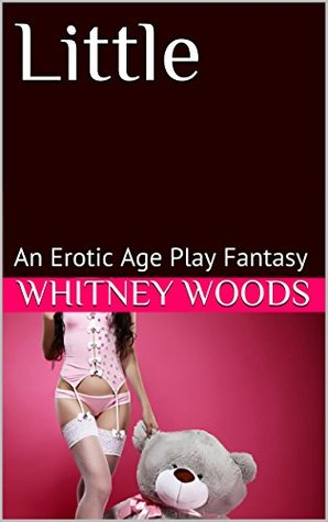 Little: An Erotic Age Play Fantasy  by  Whitney Woods