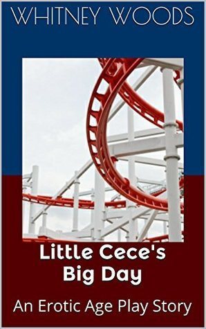 Little Ceces Big Day: An Erotic Age Play Story Whitney Woods