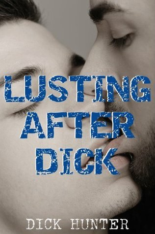 Lusting After Dick  by  Dick Hunter