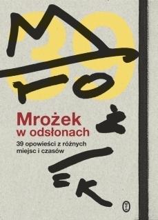 Mrożek w odsłonach. 39 opowieści z różnych miejsc i czasów  by  Magdalena Miecznicka