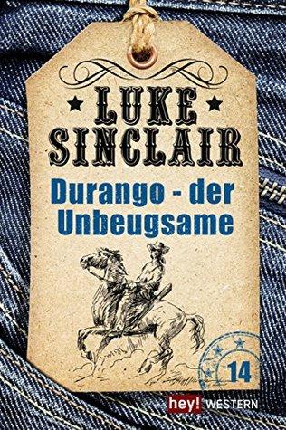 Durango - der Unbeugsame: Luke Sinclair Western, Band 14  by  Luke Sinclair