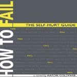 How to Fail: The Self-Hurt Guide  by  Aaron Goldfarb