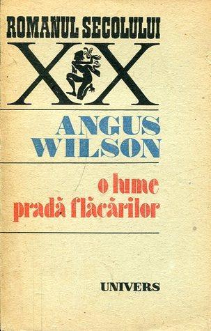 O lume pradă flăcărilor  by  Angus Wilson