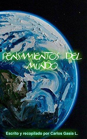 Pensamientos del Mundo: El libro de las frases Carlos Gasia L.