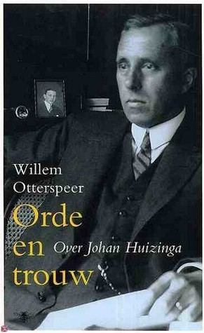 Orde en trouw. Over Johan Huizinga Willem Otterspeer