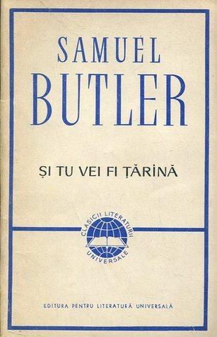 Și tu vei fi țărînă  by  Samuel Butler