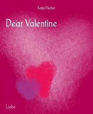 Dear Valentine Katja Fischer