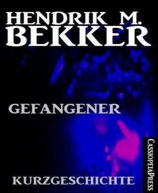 Gefangener: Kurzgeschichte Hendrik M. Bekker