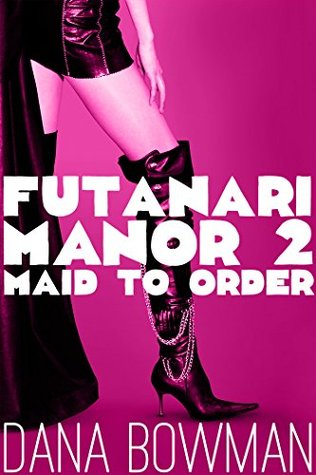 Futanari Manor 2: Maid to Order Dana Bowman