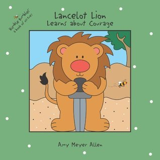 Lancelot Lion Learns about Courage Amy Meyer Allen